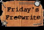 Friday Freewrite