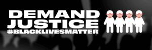 Justice Banner Black  Lives Matter